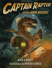 Captain Raptor and the Moon Mystery by Kevin O'Malley, illustrated by Patrick O'Brien