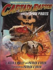 Captain Raptor and the Space Pirates by Kevin O'Malley & Patrick O'Brien, illustrated by Kevin O'Malley