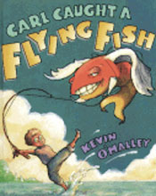 Carl Caught a Flying Fish by Kevin O'Malley