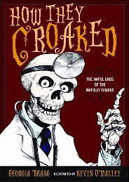 How They Croaked: The Awful Ends of the Awfully Famous by Georgia Bragg, illustrated by Kevin O'Malley