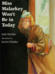 Miss Malarkey Won't Be in Today by Judy Finchler, illustrated by Kevin O'Malley