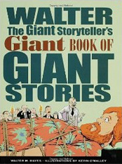 Walter the Giant Storyteller's Giant Book of Giant Stories by Walter M. Mayes, illustrated by Kevin O'Malley